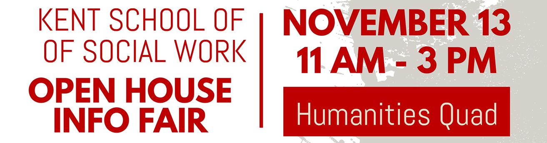 Kent School of Social Work Open House Info Fair - November 13 11am-3pm, Humanities Quad
