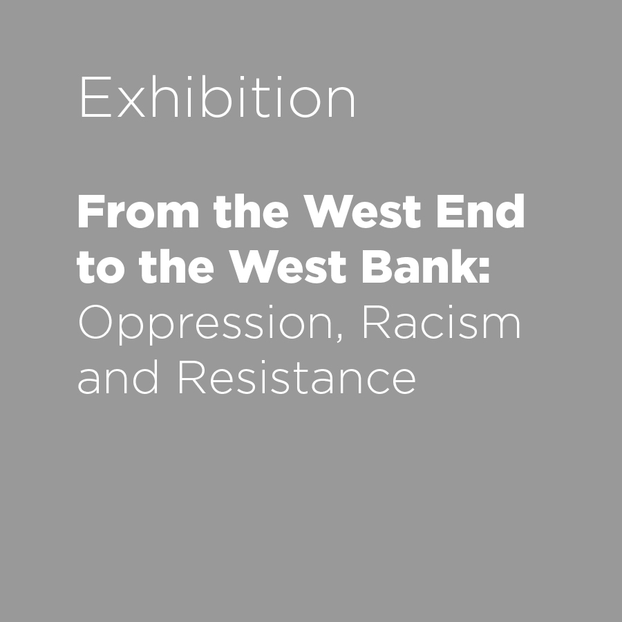 From the West End to the West Bank: Oppression, Racism and Resistance