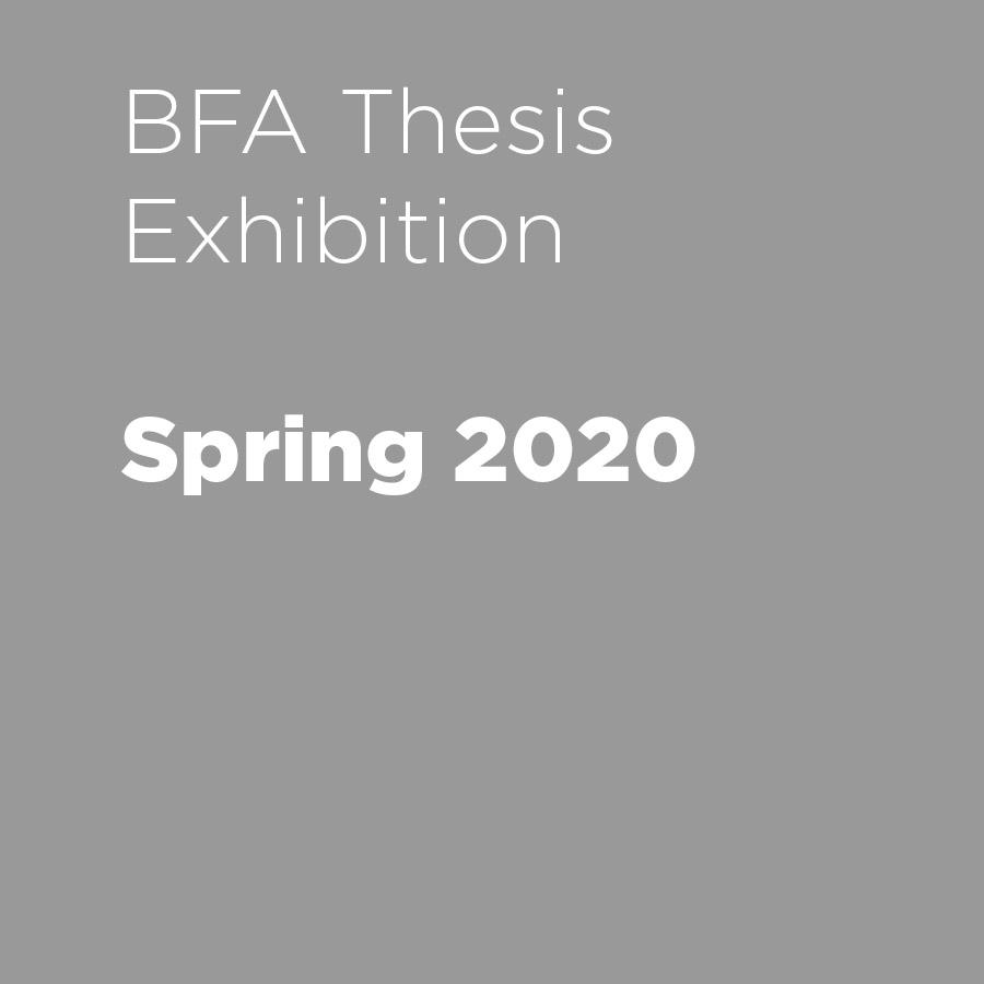 Spring 2020 BFA Thesis Exhibition