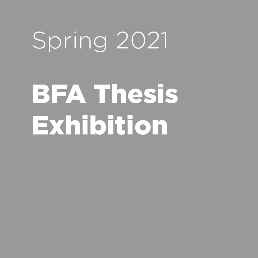 Spring 2021 BFA Thesis Exhibition