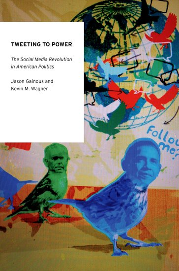 Tweeting to Power: The Social Media Revolution in American Politics