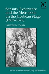 Sensory Experience and the Metropolis on the Jacobean Stage (1603-1625