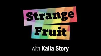 Strange Fruit with Kaila Story