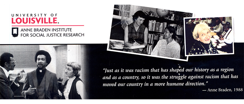 University of Louisville Anne Braden Insitute for Social Justice Research.