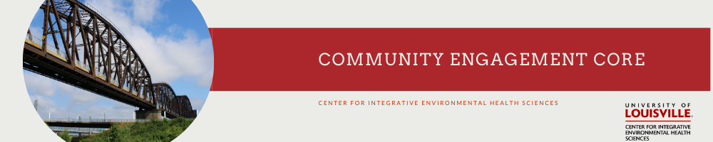 Community Engagement Core Banner. The graphic includes Louisville's Big Four Bridge with Ohio River and the sky in the background along with CIEHS logo