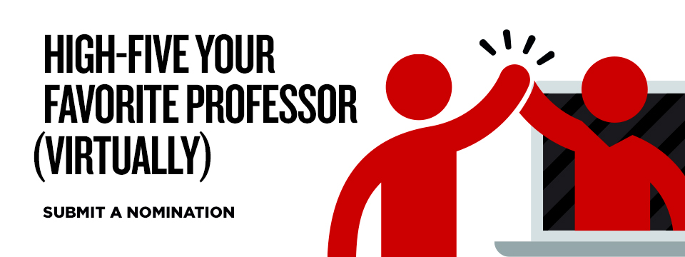 High-give Your Favorite Professor, Virtually.  Submit a nomination.