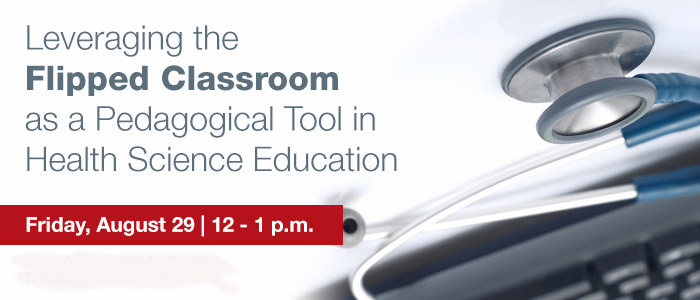 Leveraging the Flipped Classroom as a Pedagogical Tool in Health Science Education