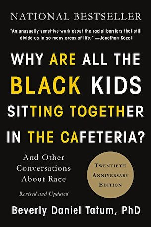 Why Are All the Black Kids Sitting Together In the Cafeteria - And Other Conversations About Race