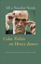 All a Novelist Needs: Colm Tóibín on Henry James