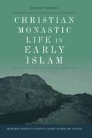 Professor Bowman publishes Christian Monastic Life in Early Islam