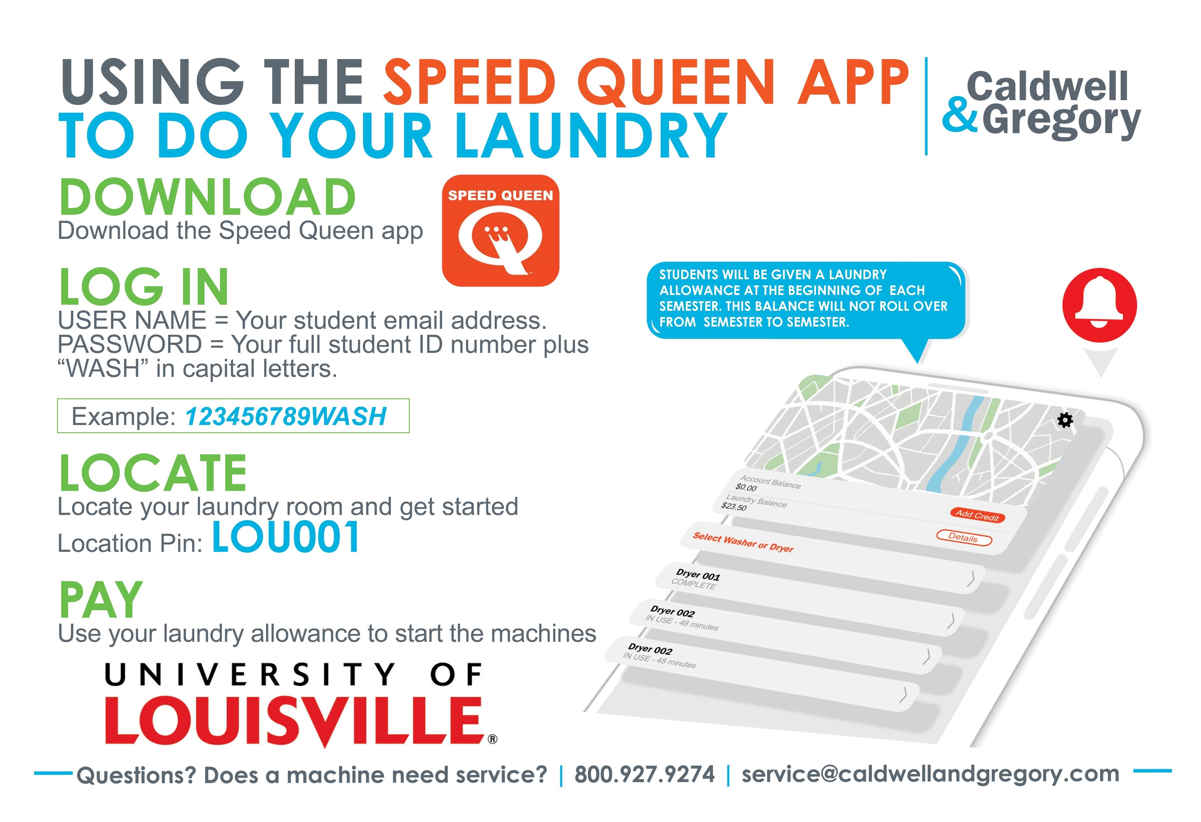 download the Speed Queen app. Log in using your ulink user name. Your password will be your full student ID number followed by WASH. Select your location as LOU001. Pay