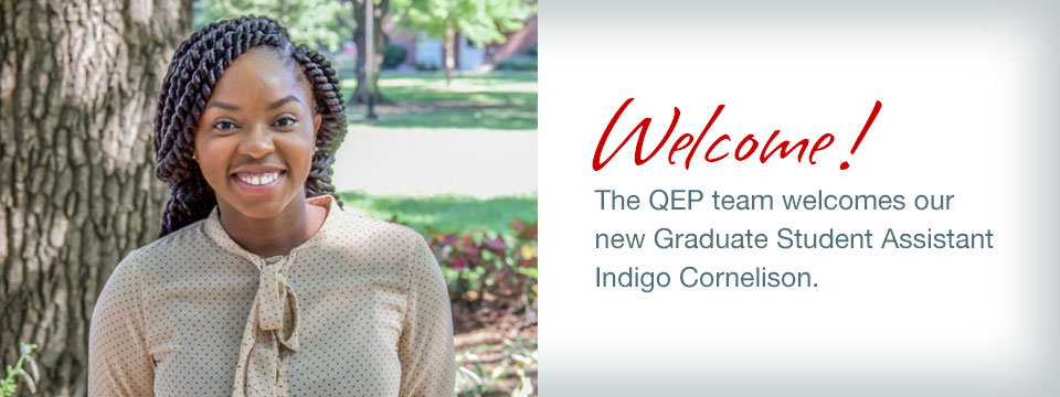 The QEP team welcomes our new Graduate Student Assistant, Indigo Cornelison.