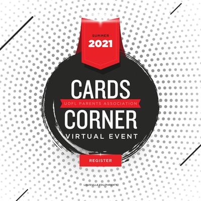 summer 2021 Cards Corner with the UofL Parents Association virtual event. register. louisville.edu/parents