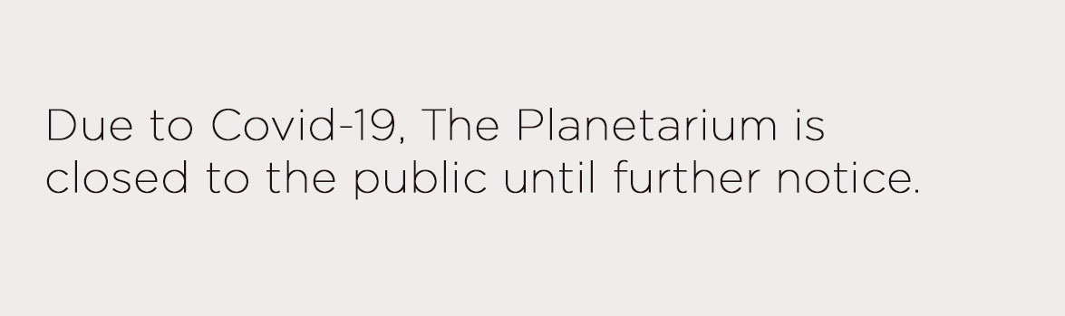 Due to Covid-19, The Planetarium is 