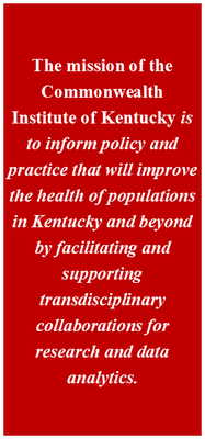 The mission of the Commonwealth Institute of Kentucky is to inform policy and practice that will improve the health of populations in Kentucky and beyond by facilitating and supporting transdisciplinary collaborations for research and data analytics.