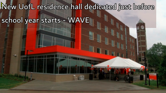 New UofL residence hall dedicated just before school year starts - WAVE